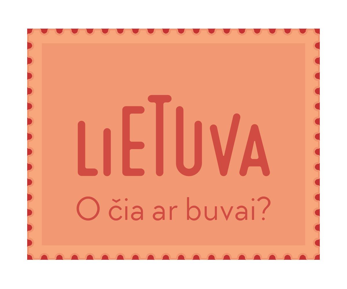 Lietuva, o čia ar buvai?